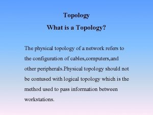 Topology What is a Topology The physical topology