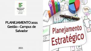 PLANEJAMENTO 2021 Gesto Campus de Salvador 2021 Item