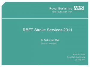 RBFT Stroke Services 2011 Dr Andr van Wyk