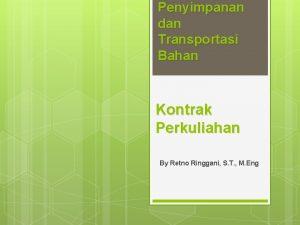 Penyimpanan dan Transportasi Bahan Kontrak Perkuliahan By Retno