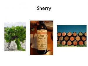 Sherry Sherry is a fortified wine made from
