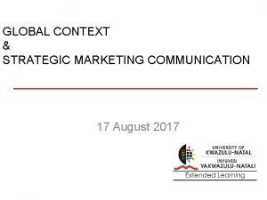GLOBAL CONTEXT STRATEGIC MARKETING COMMUNICATION 17 August 2017