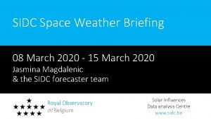 SIDC Space Weather Briefing 08 March 2020 15