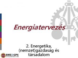 Energiatervezs 2 Energetika nemzetgazdasg s trsadalom Az energetika