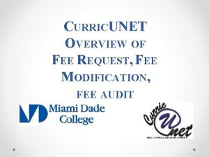 CURRICUNET OVERVIEW OF FEE REQUEST FEE MODIFICATION FEE