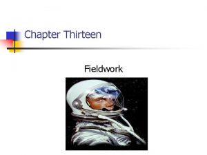 Chapter Thirteen Fieldwork 13 2 Chapter Outline 1