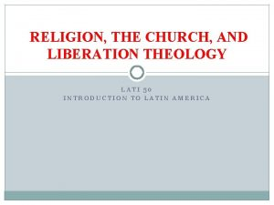 RELIGION THE CHURCH AND LIBERATION THEOLOGY LATI 50