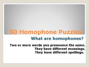 50 Homophone Puzzles What are homophones Two or