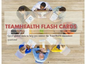 TEAMHEALTH FLASH CARDS Quick glance cards to help
