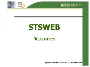 STSWEB Ressources Diffusion Nationale TOULOUSE Dcembre 2009 Ressources