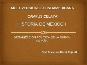 MULTIVERSIDAD LATINOAMERICANA CAMPUS CELAYA HISTORIA DE MXICO I
