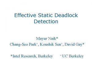 Effective Static Deadlock Detection Mayur Naik ChangSeo Park