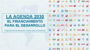 LA AGENDA 2030 EL FINANCIAMIENTO PARA EL DESARROLLO