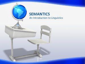 SEMANTICS An Introduction to Linguistics What does semantics