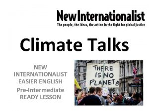 Climate Talks NEW INTERNATIONALIST EASIER ENGLISH PreIntermediate READY
