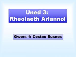 Uned 3 Rheolaeth Ariannol Gwers 1 Costau Busnes