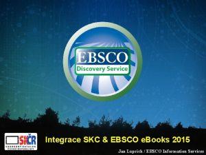 Integrace SKC EBSCO e Books 2015 Jan Luprich