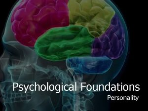 Psychological Foundations Personality What is Personality Longstanding traits