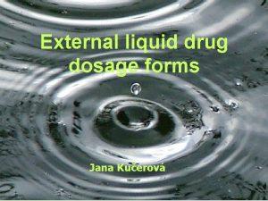 External liquid drug dosage forms Jana Kuerov Liquida