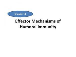 Chapter 13 Effector Mechanisms of Humoral Immunity Effector