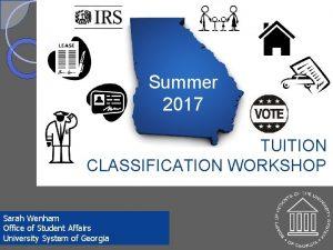 Summer 2017 TUITION CLASSIFICATION WORKSHOP Sarah Wenham Office