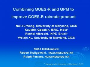Combining GOESR and GPM to improve GOESR rainrate