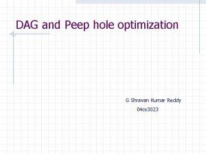 DAG and Peep hole optimization G Shravan Kumar