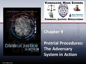 Chapter 9 Pretrial Procedures The Adversary System in