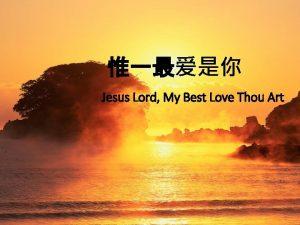 Jesus Lord My Best Love Thou Art Lord