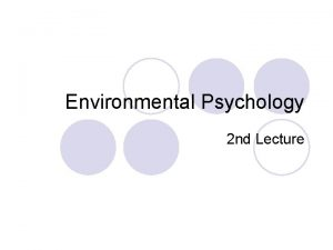Environmental Psychology 2 nd Lecture Introduction ENVIRONMENTAL PSYCHOLOGY