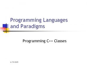 Programming Languages and Paradigms Programming C Classes 6152005