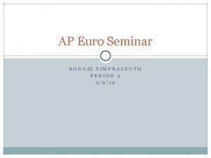 AP Euro Seminar BONNIE SIMPRASEUTH PERIOD 4 2912