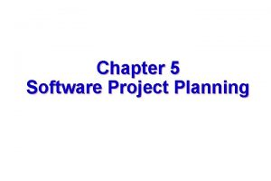 Chapter 5 Software Project Planning 1 Software Project