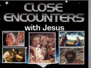 ENCOUNTERS WITH CHRIST ENCOUNTERS WITH CHRIST Now when