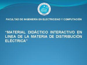 FACULTAD DE INGENIERA EN ELECTRICIDAD Y COMPUTACIN MATERIAL