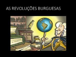 AS REVOLUES BURGUESAS Captulos 19 20 22 Captulos