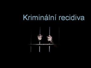 Kriminln recidiva Charakteristika kriminologie pedmt pojem a vznam
