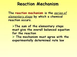 Reaction Mechanism The reaction mechanism is the series