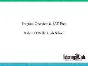 Program Overview SAT Prep Bishop OReilly High School