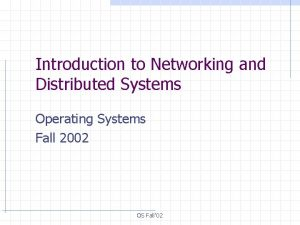 Introduction to Networking and Distributed Systems Operating Systems