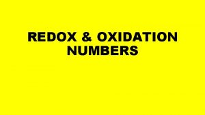 REDOX OXIDATION NUMBERS REDOX REACTIONS OILRIG Oxidation Is