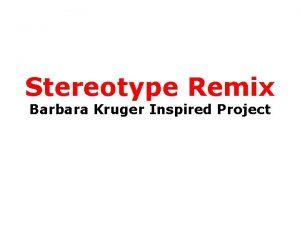 Stereotype Remix Barbara Kruger Inspired Project Barbara Kruger