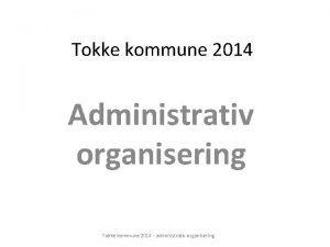 Tokke kommune 2014 Administrativ organisering Tokke kommune 2014