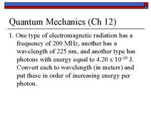 Quantum Mechanics Ch 12 1 One type of