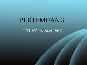 PERTEMUAN 3 SITUATION ANALYSIS SOSTAC Situation Analysis where