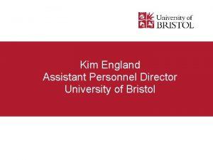 Kim England Assistant Personnel Director University of Bristol