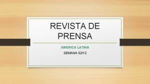 REVISTA DE PRENSA AMERICA LATINA SEMANA 0212 LUNES