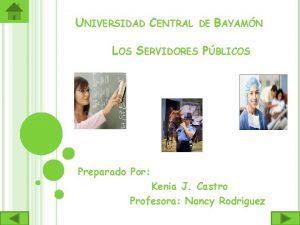 UNIVERSIDAD CENTRAL DE BAYAMN LOS SERVIDORES PBLICOS Preparado