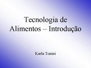 Tecnologia de Alimentos Introduo Karla Tonini Tecnologia de