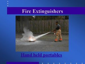 Fire Extinguishers Hand held portables Fire Extinguishers Fire